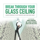 Break through Your Glass Ceiling : Career Essentials to Get Promoted and Earn More Money - eAudiobook