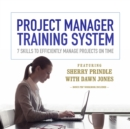 Project Manager Training System : 7 Skills to Efficiently Manage Projects on Time - eAudiobook