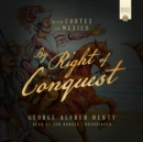 By Right of Conquest : With Cortez in Mexico - eAudiobook