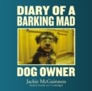 Diary of a Barking Mad Dog Owner - eAudiobook