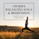 Chakra Balancing Yoga and Meditation - eAudiobook