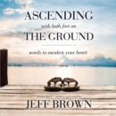 Ascending with Both Feet on the Ground : Words to Awaken Your Heart - eAudiobook