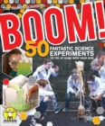 Boom! 50 Fantastic Science Experiments to Try at Home with Your Kids - Book