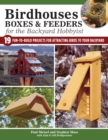 Birdhouses, Boxes & Feeders for the Backyard Hobbyist : 19 Fun-to-Build Projects for Attracting Birds to Your Backyard - Book