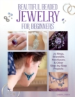 Beautiful Beaded Jewelry for Beginners : 25 Rings, Bracelets, Necklaces, and Other Step-By-Step Projects - Book
