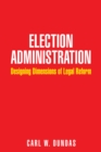 Election Administration : Designing Dimensions of Legal Reform - eBook