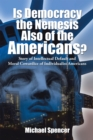 Is Democracy the Nemesis Also of the Americans? : Story of Intellectual Default and Moral Cowardice of Individualist Americans - eBook