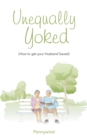 Unequally Yoked : (How to Get Your Husband Saved) - eBook