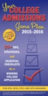 Your College Admissions Game Plan 2015-2016 : 50+ tips, strategies, and essential checklists for a winning college application for 9th, 10th, 11th, and 12th Graders - eBook
