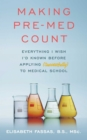 Making Pre-Med Count : Everything I wish I'd known before applying (successfully!) to med school - eBook