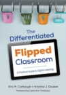 The Differentiated Flipped Classroom : A Practical Guide to Digital Learning - Book