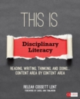 This Is Disciplinary Literacy : Reading, Writing, Thinking, and Doing . . . Content Area by Content Area - Book