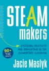 STEAM Makers : Fostering Creativity and Innovation in the Elementary Classroom - Book