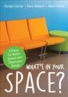 What's in Your Space? : 5 Steps for Better School and Classroom Design - eBook