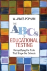 The ABCs of Educational Testing : Demystifying the Tools That Shape Our Schools - eBook