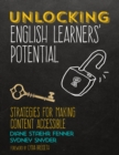 Unlocking English Learners' Potential : Strategies for Making Content Accessible - Book