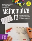 Mathematize It! [Grades 6-8] : Going Beyond Key Words to Make Sense of Word Problems, Grades 6-8 - Book