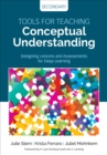 Tools for Teaching Conceptual Understanding, Secondary : Designing Lessons and Assessments for Deep Learning - Book