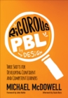 Rigorous PBL by Design : Three Shifts for Developing Confident and Competent Learners - Book