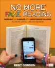 No More Fake Reading : Merging the Classics With Independent Reading to Create Joyful, Lifelong Readers - Book