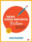 Teaching Evidence-Based Writing: Fiction : Texts and Lessons for Spot-On Writing About Reading - eBook