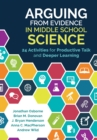 Arguing From Evidence in Middle School Science : 24 Activities for Productive Talk and Deeper Learning - eBook
