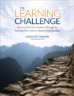 The Learning Challenge : How to Guide Your Students Through the Learning Pit to Achieve Deeper Understanding - eBook