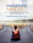 Challenging Mindset : Why a Growth Mindset Makes a Difference in Learning - and What to Do When It Doesn't - eBook