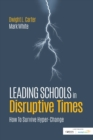Leading Schools in Disruptive Times : How To Survive Hyper-Change - eBook