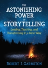 The Astonishing Power of Storytelling : Leading, Teaching, and Transforming in a New Way - eBook