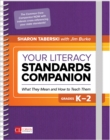 Your Literacy Standards Companion, Grades K-2 : What They Mean and How to Teach Them - Book