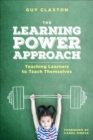 The Learning Power Approach : Teaching Learners to Teach Themselves - Book