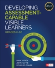 Developing Assessment-Capable Visible Learners, Grades K-12 : Maximizing Skill, Will, and Thrill - Book