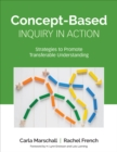 Concept-Based Inquiry in Action : Strategies to Promote Transferable Understanding - Book