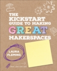 The Kickstart Guide to Making GREAT Makerspaces - Book