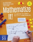 Mathematize It! [Grades 3-5] : Going Beyond Key Words to Make Sense of Word Problems, Grades 3-5 - Book