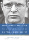 Theologian of Resistance : The Life and Thoughts of Dietrich Bonhoeffer - Book