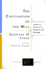 The Captivation of the Will : Luther vs. Erasmus on Freedom and Bondage - eBook