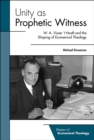 Unity as Prophetic Witness : W. A. Visser 't Hooft and the Shaping of Ecumenical Theology - eBook