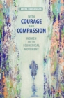 With Courage and Compassion : Women and the Ecumenical Movement - eBook
