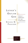 Luther's Outlaw God : Volume 1: Hiddenness, Evil, and Predestination - Book
