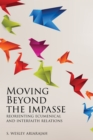 Moving Beyond the Impasse : Reorienting Ecumenical and Interfaith Relations - eBook