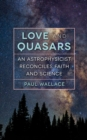 Love and Quasars : An Astrophysicist Reconciles Faith and Science - eBook