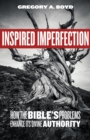 Inspired Imperfection : How the Bible's Problems Enhance Its Divine Authority - eBook