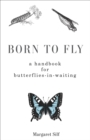 Born to Fly : A Handbook for Butterflies-in-Waiting - eBook