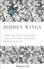 Hidden Wings : Emerging from Troubled Times with New Hope and Deeper Wisdom - eBook
