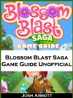 Blossom Blast Saga Game Guide Unofficial - eBook