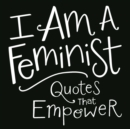 I Am a Feminist : Quotes That Empower - eBook