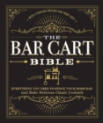 The Bar Cart Bible : Everything You Need to Stock Your Home Bar and Make Delicious Classic Cocktails - Book