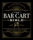 The Bar Cart Bible : Everything You Need to Stock Your Home Bar and Make Delicious Classic Cocktails - eBook